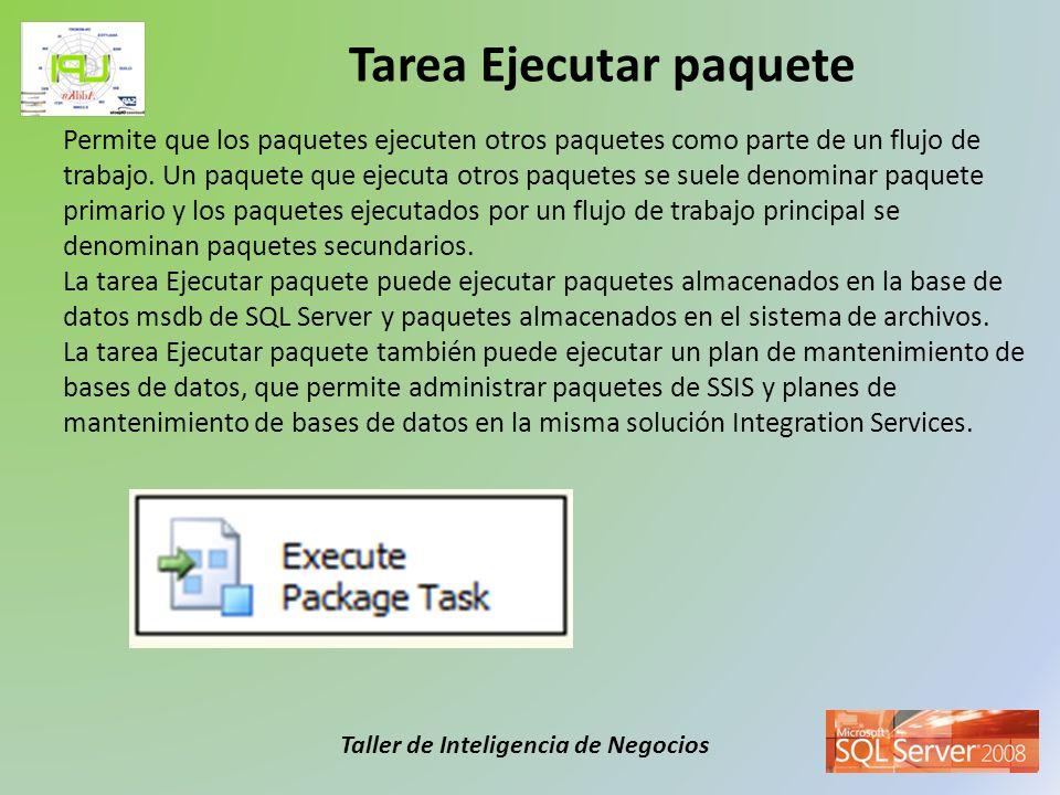 Taller de Inteligencia de Negocios Permite que los paquetes ejecuten otros paquetes como parte de un flujo de trabajo. Un paquete que ejecuta otros pa
