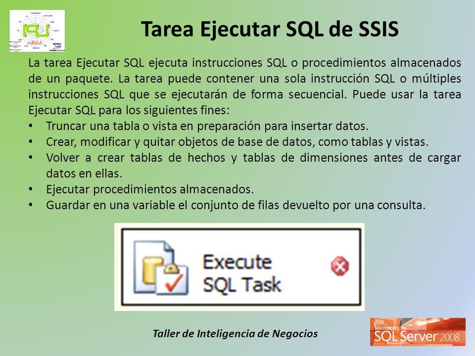 Taller de Inteligencia de Negocios La tarea Ejecutar SQL ejecuta instrucciones SQL o procedimientos almacenados de un paquete. La tarea puede contener