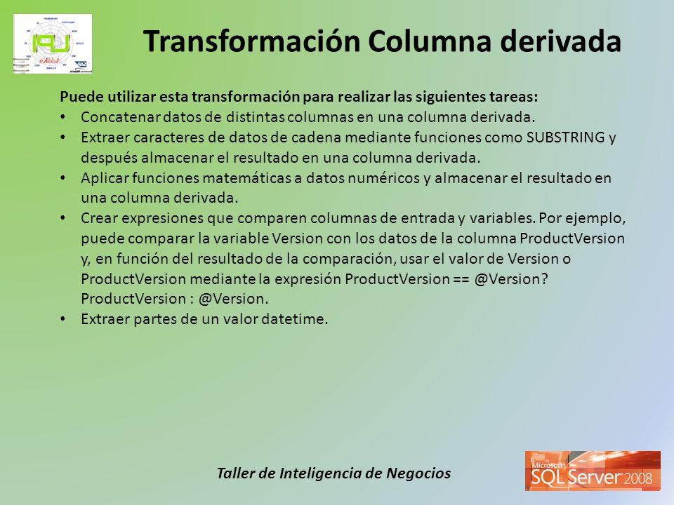 Taller de Inteligencia de Negocios Puede utilizar esta transformación para realizar las siguientes tareas: Concatenar datos de distintas columnas en u