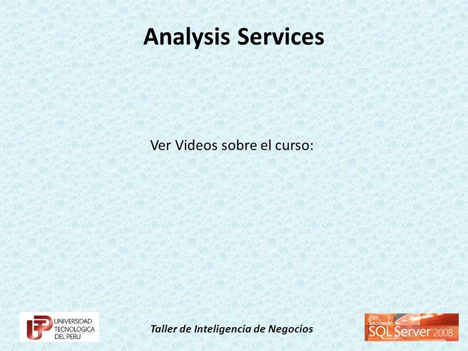 Taller de Inteligencia de Negocios Analysis Services Ver Videos sobre el curso: