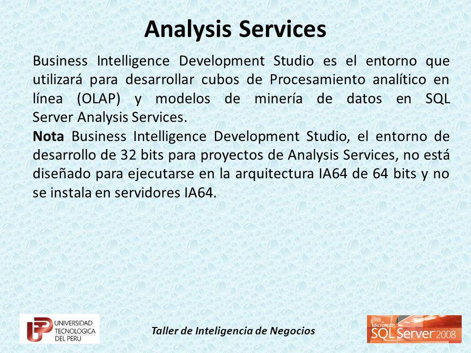 Taller de Inteligencia de Negocios Business Intelligence Development Studio es el entorno que utilizará para desarrollar cubos de Procesamiento analít