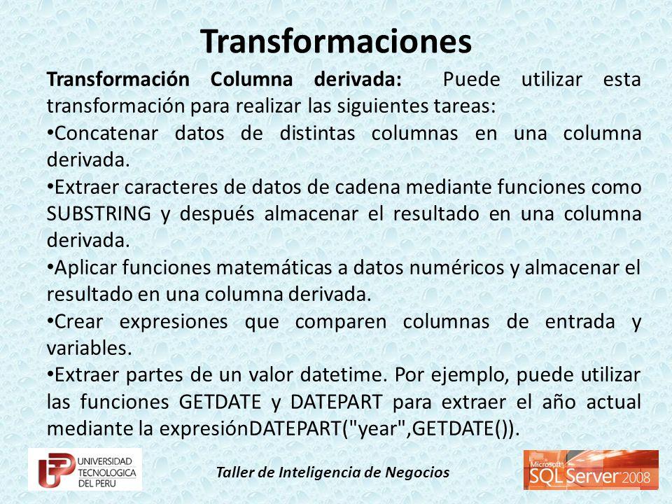 Taller de Inteligencia de Negocios Transformación Columna derivada: Puede utilizar esta transformación para realizar las siguientes tareas: Concatenar