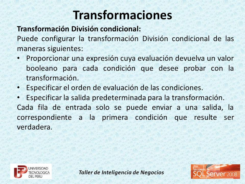 Taller de Inteligencia de Negocios Transformación División condicional: Puede configurar la transformación División condicional de las maneras siguien