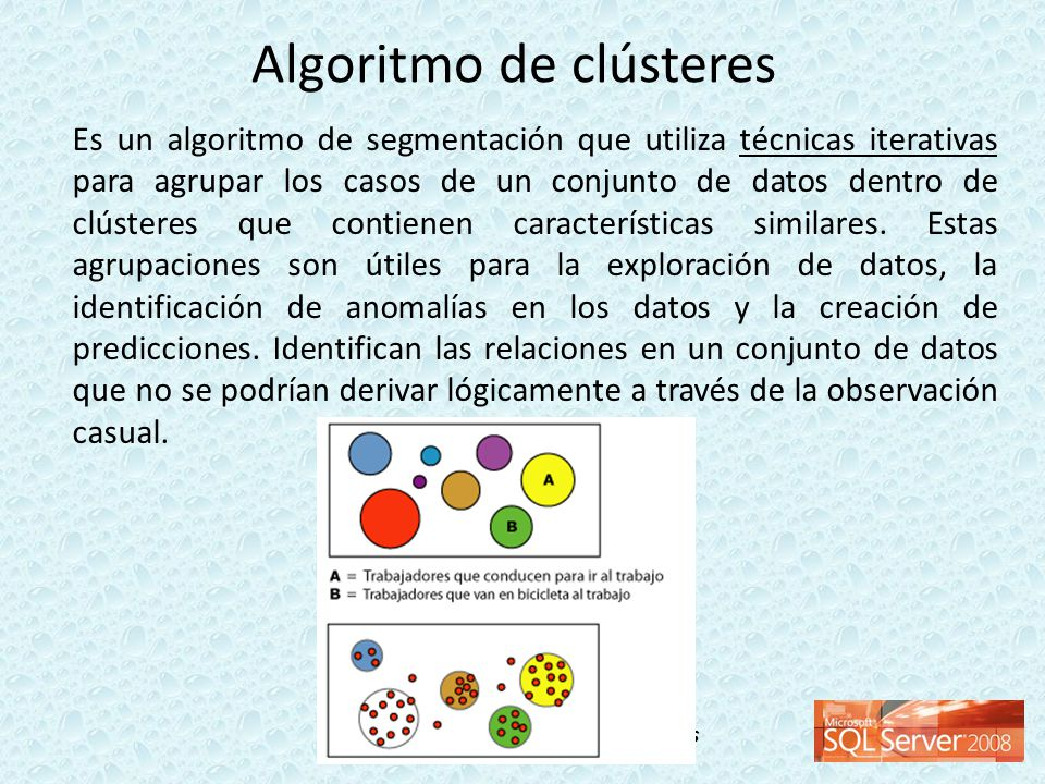 Taller de Inteligencia de Negocios Es un algoritmo de segmentación que utiliza técnicas iterativas para agrupar los casos de un conjunto de datos dent