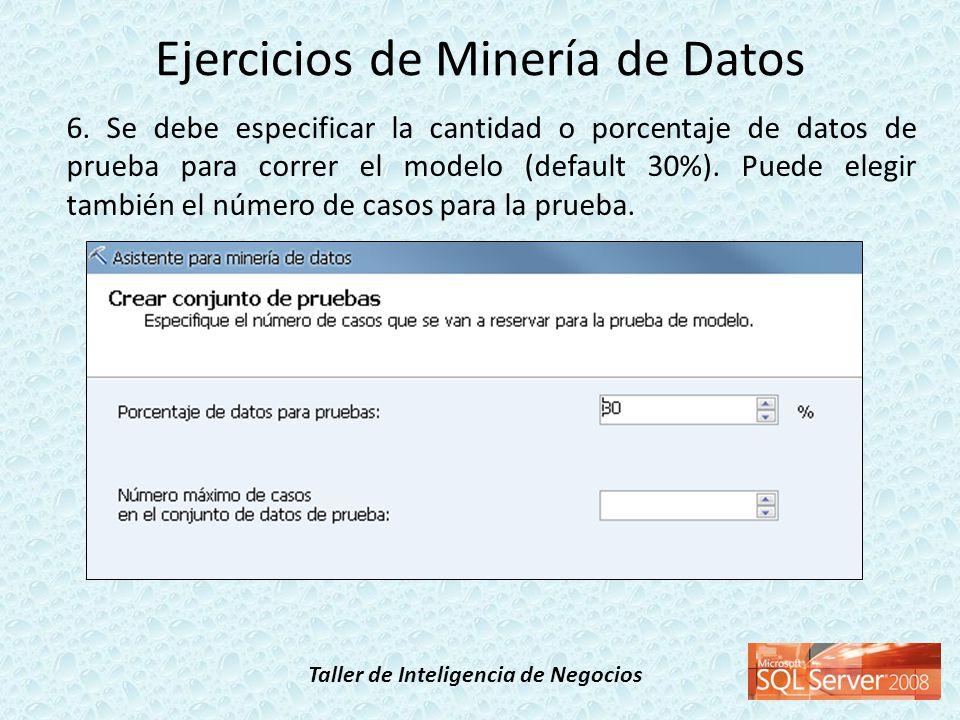 Taller de Inteligencia de Negocios 6. Se debe especificar la cantidad o porcentaje de datos de prueba para correr el modelo (default 30%). Puede elegi