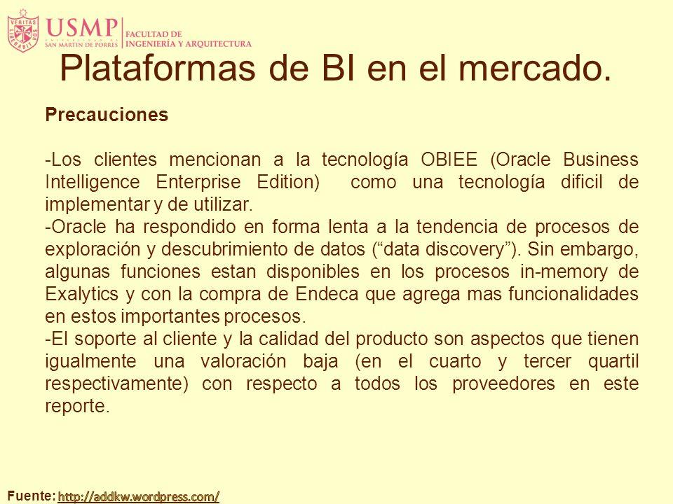 Precauciones -Los clientes mencionan a la tecnología OBIEE (Oracle Business Intelligence Enterprise Edition) como una tecnología dificil de implementa