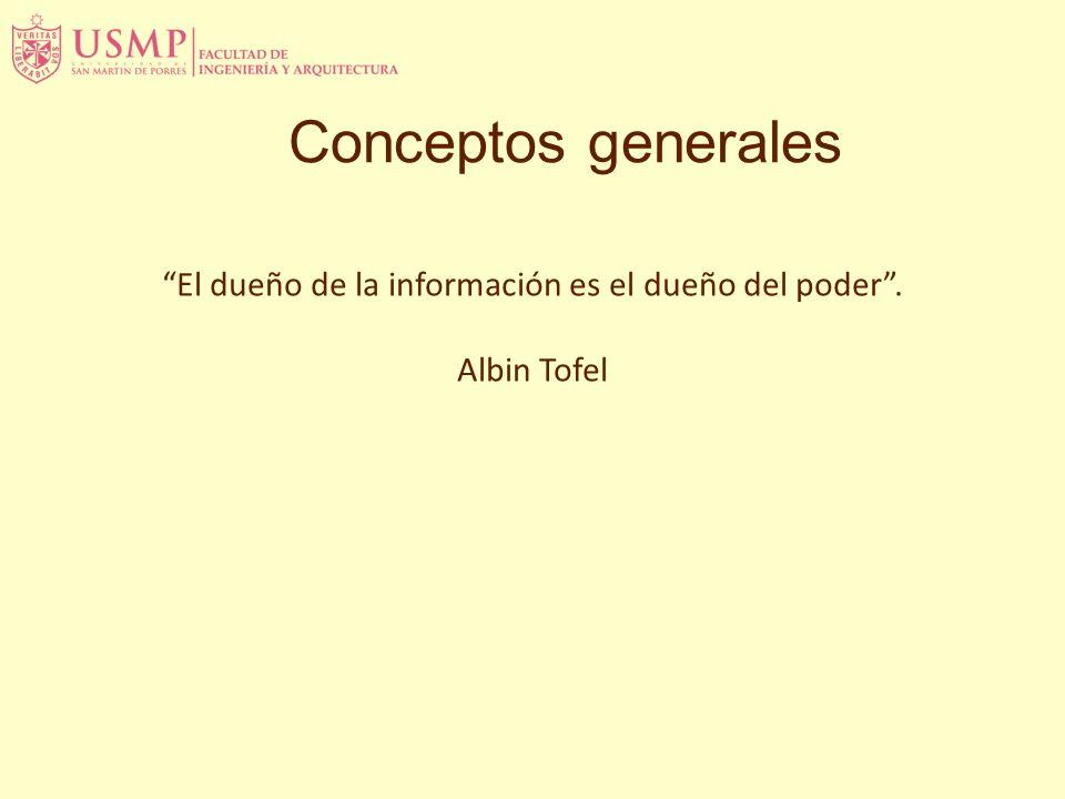 Conceptos generales El dueño de la información es el dueño del poder. Albin Tofel