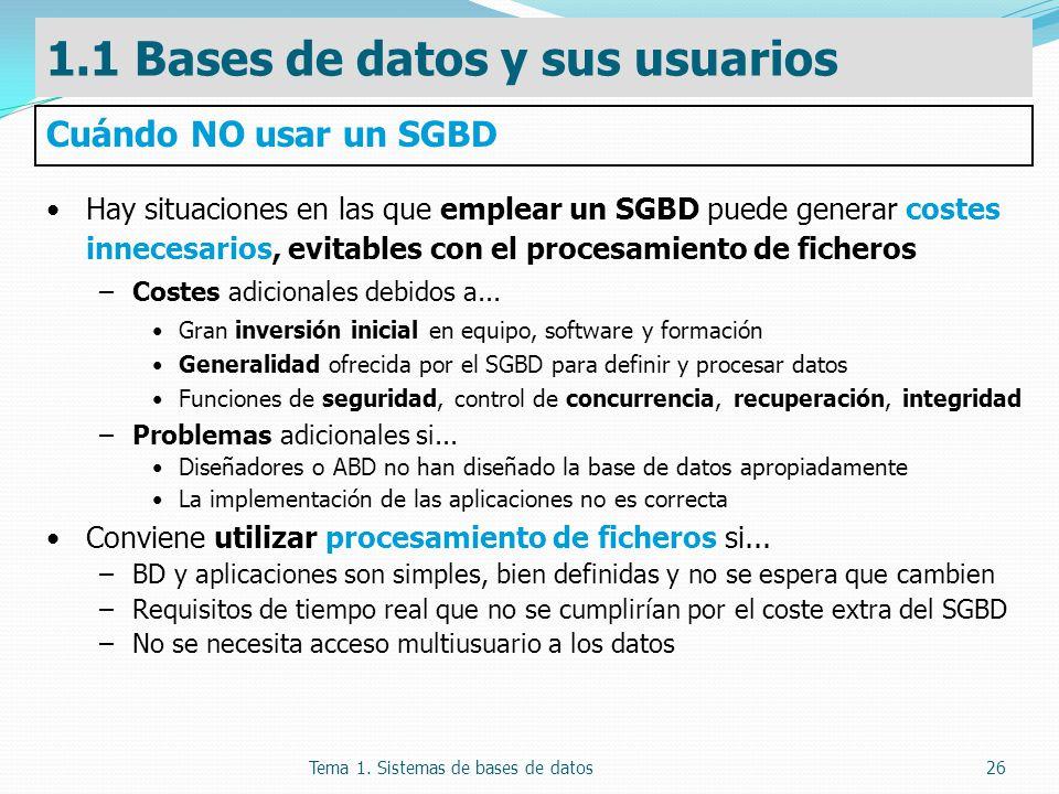 Tema 1. Sistemas de bases de datos26 Hay situaciones en las que emplear un SGBD puede generar costes innecesarios, evitables con el procesamiento de f
