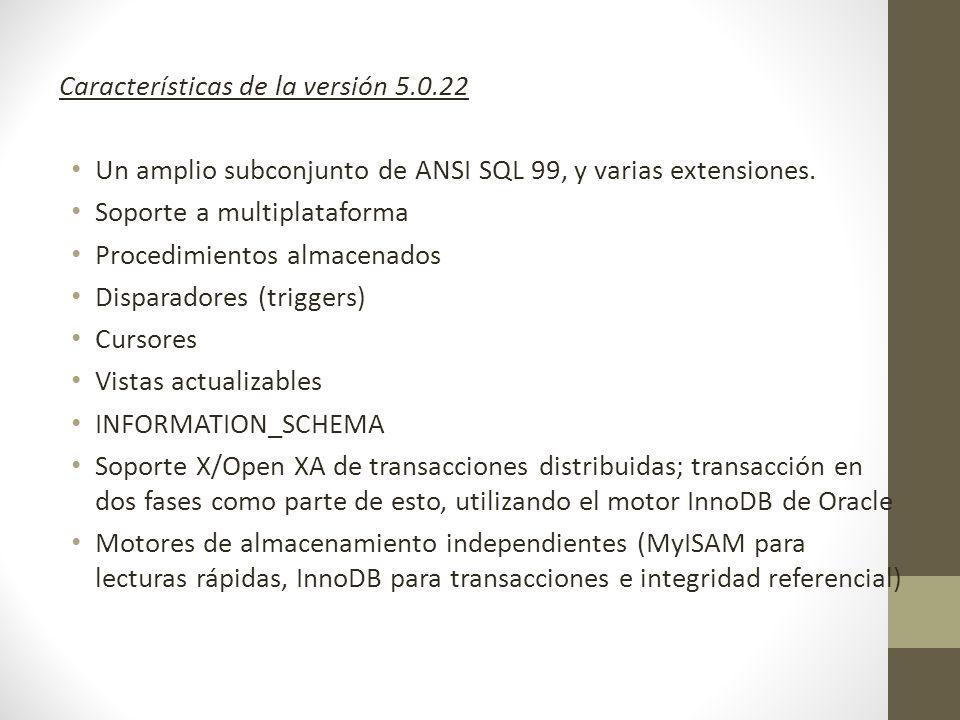 Características de la versión 5.0.22 Un amplio subconjunto de ANSI SQL 99, y varias extensiones.