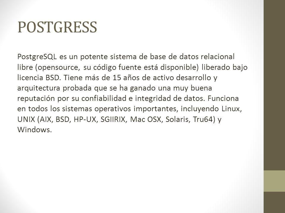 POSTGRESS PostgreSQL es un potente sistema de base de datos relacional libre (opensource, su código fuente está disponible) liberado bajo licencia BSD.