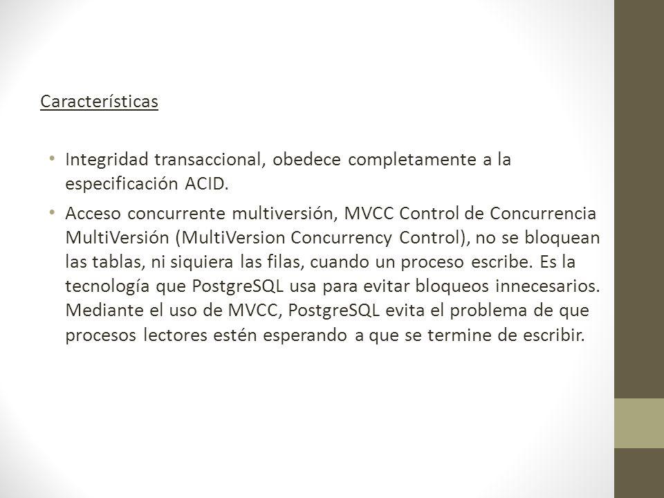 Características Integridad transaccional, obedece completamente a la especificación ACID.