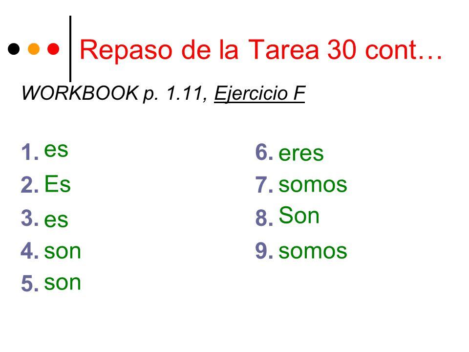 Repaso de la Tarea 30 cont… WORKBOOK p. 1.11, Ejercicio F 1.6.