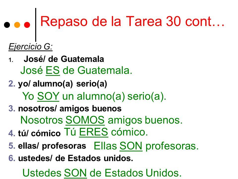Repaso de la Tarea 30 cont… Ejercicio G: 1. José/ de Guatemala 2.
