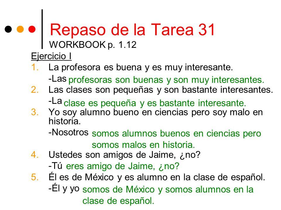 Repaso de la Tarea 31 WORKBOOK p. 1.12 Ejercicio I 1.