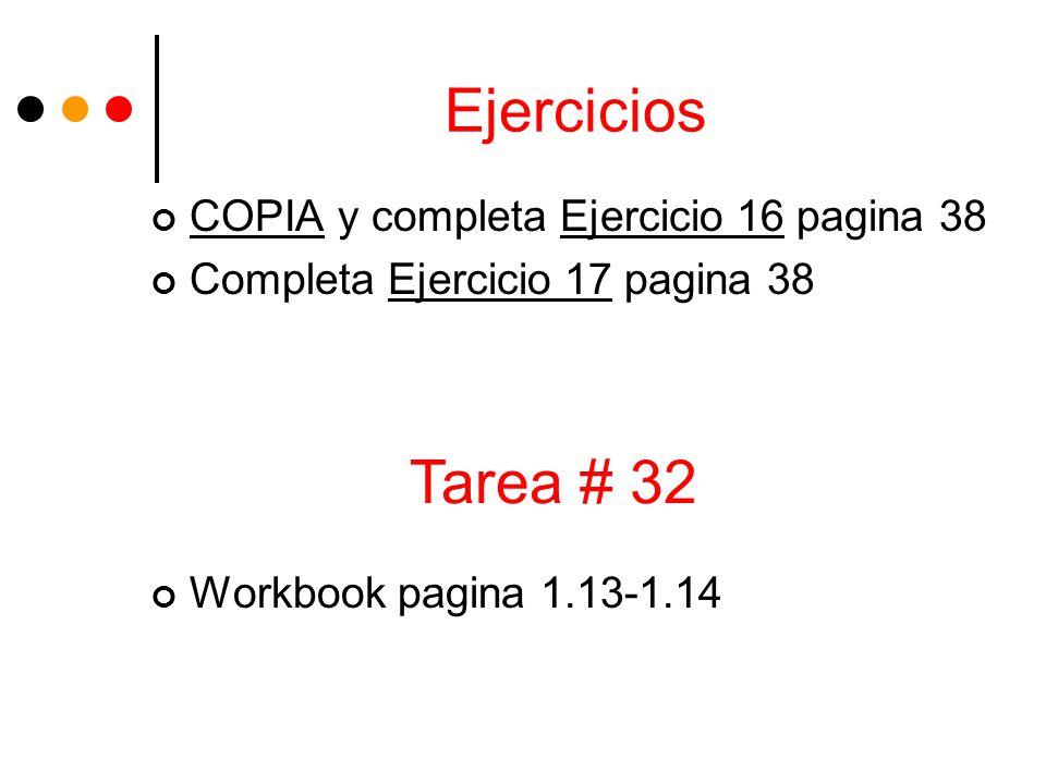 Ejercicios COPIA y completa Ejercicio 16 pagina 38 Completa Ejercicio 17 pagina 38 Workbook pagina 1.13-1.14 Tarea # 32