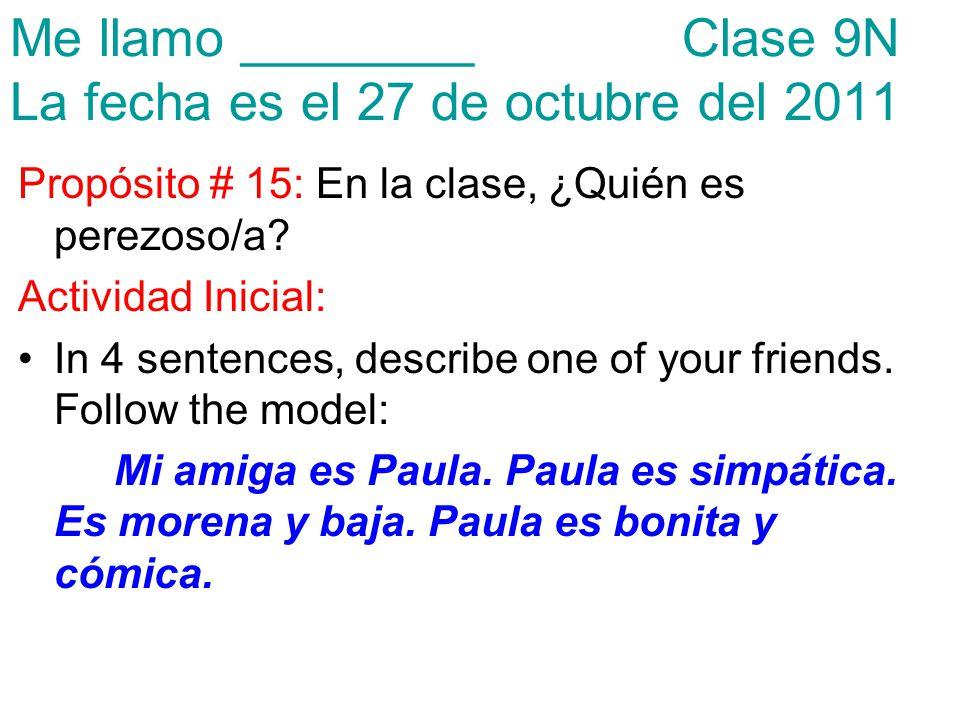Me llamo ________ Clase 9N La fecha es el 27 de octubre del 2011 Propósito # 15: En la clase, ¿Quién es perezoso/a.