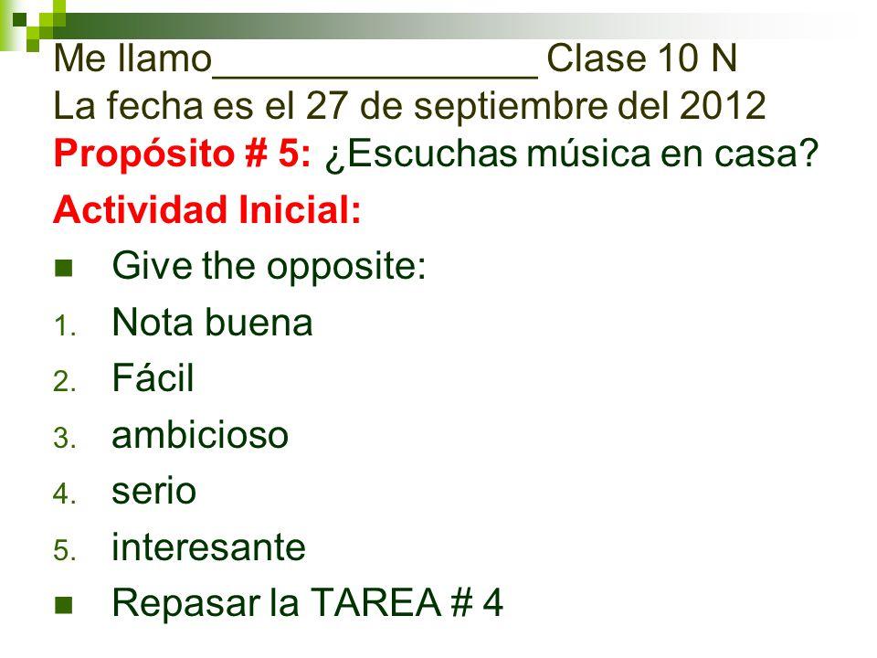 Me llamo_______________ Clase 10 N La fecha es el 27 de septiembre del 2012 Propósito # 5: ¿Escuchas música en casa.