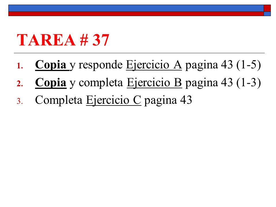 TAREA # 37 1. Copia y responde Ejercicio A pagina 43 (1-5) 2.