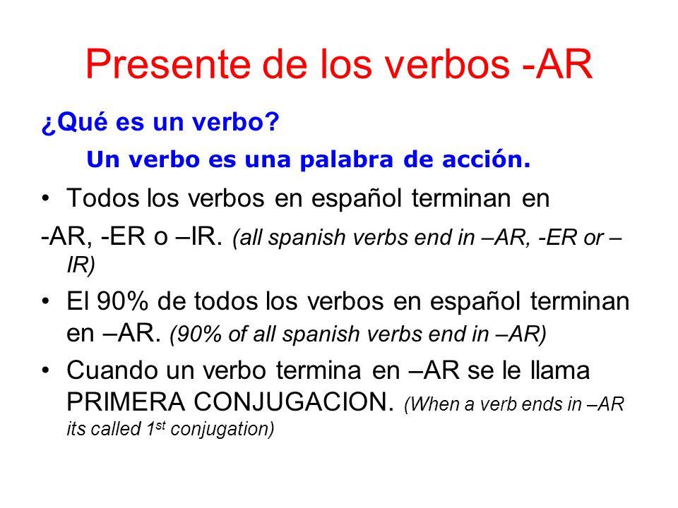 Presente de los verbos -AR ¿Qué es un verbo? Todos los verbos en español terminan en -AR, -ER o –IR. (all spanish verbs end in –AR, -ER or – IR) El 90