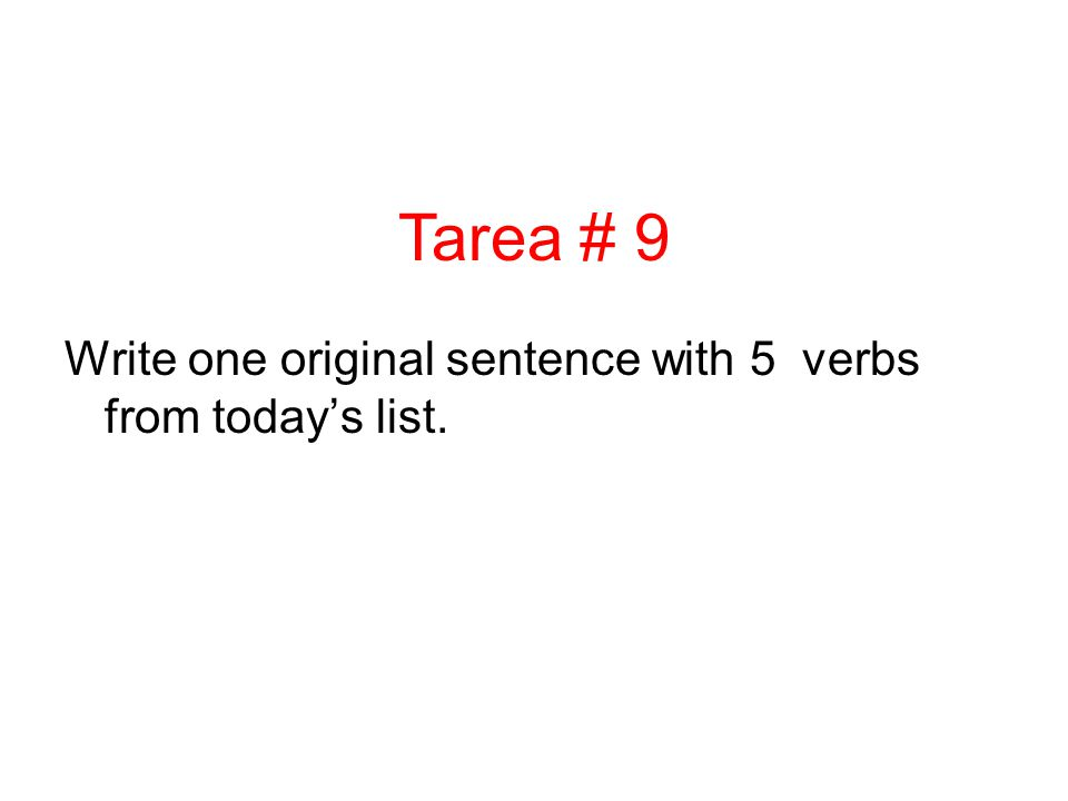 Write one original sentence with 5 verbs from todays list. Tarea # 9