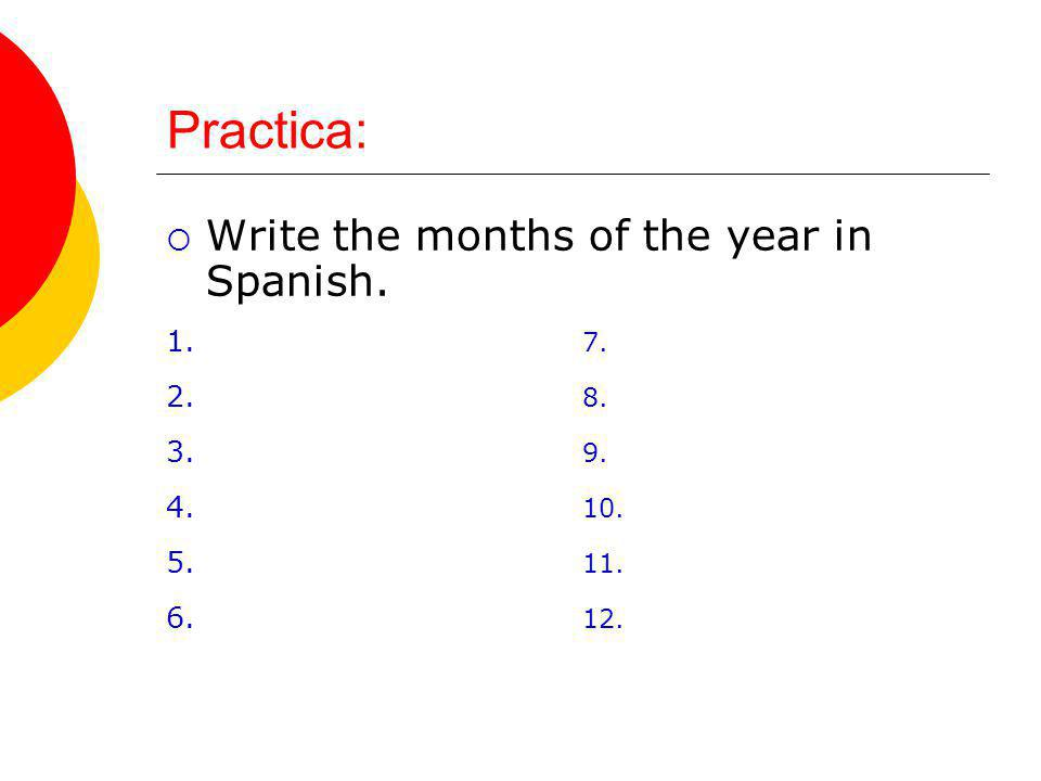 Las Fechas Formula: To write the dates in Spanish, what is the formula.