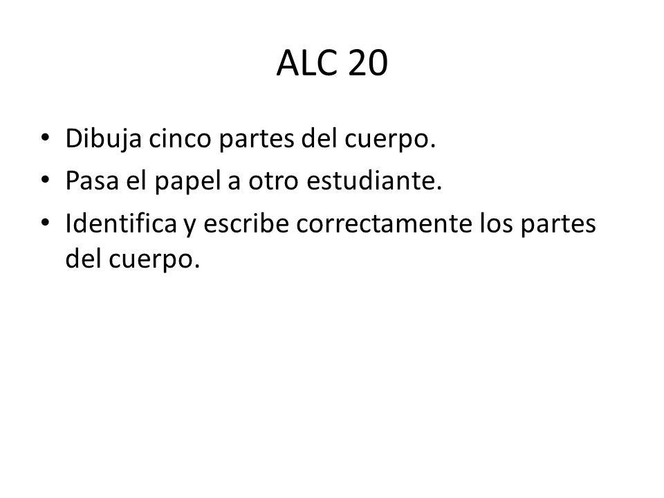 ALC 20 Dibuja cinco partes del cuerpo. Pasa el papel a otro estudiante. Identifica y escribe correctamente los partes del cuerpo.
