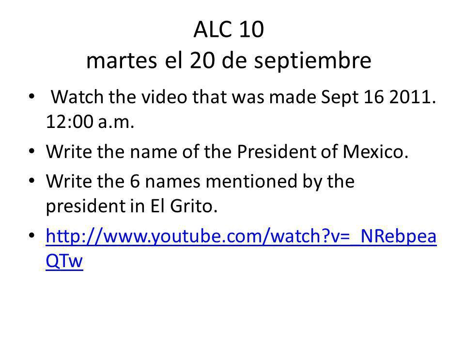 ALC 10 martes el 20 de septiembre Watch the video that was made Sept 16 2011.