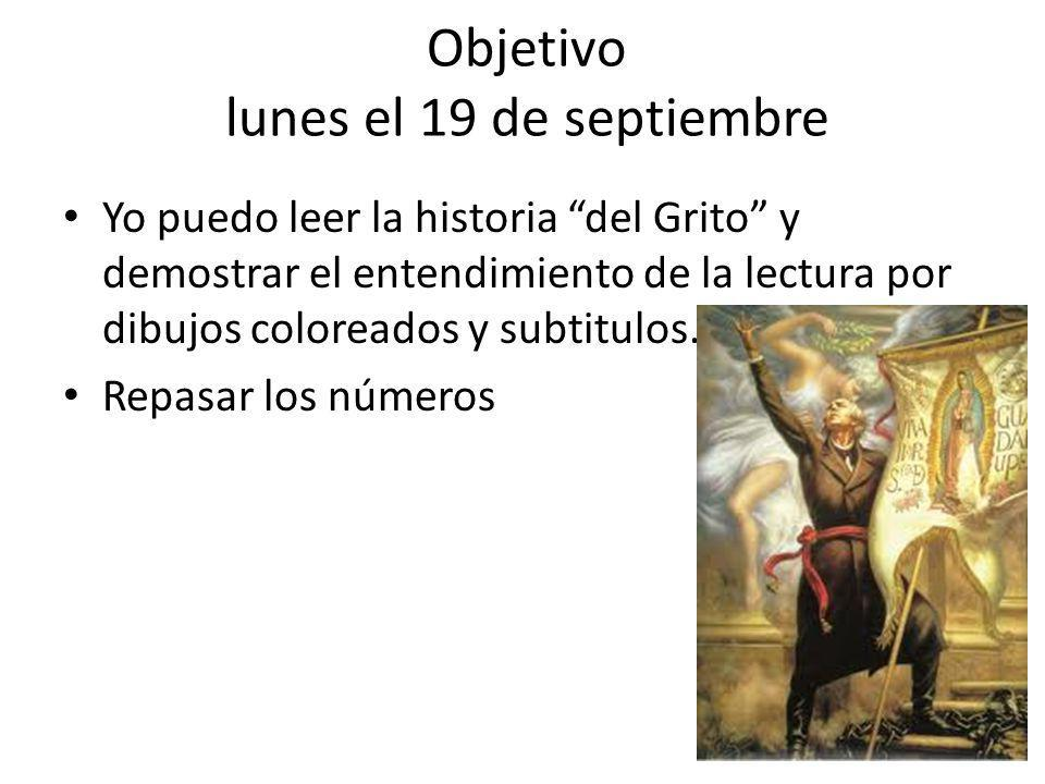 Objetivo lunes el 19 de septiembre Yo puedo leer la historia del Grito y demostrar el entendimiento de la lectura por dibujos coloreados y subtitulos.