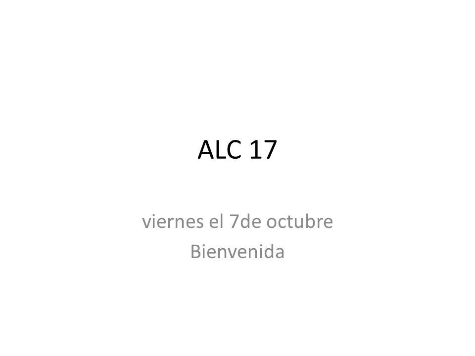 ALC 17 viernes el 7de octubre Bienvenida