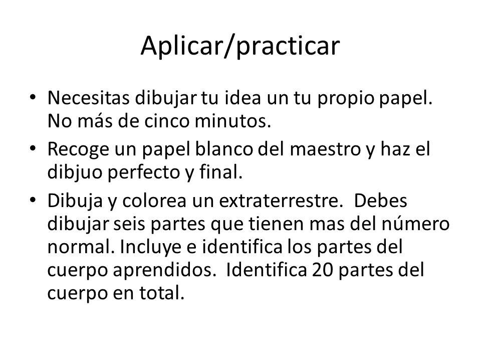 Aplicar/practicar Necesitas dibujar tu idea un tu propio papel. No más de cinco minutos. Recoge un papel blanco del maestro y haz el dibjuo perfecto y