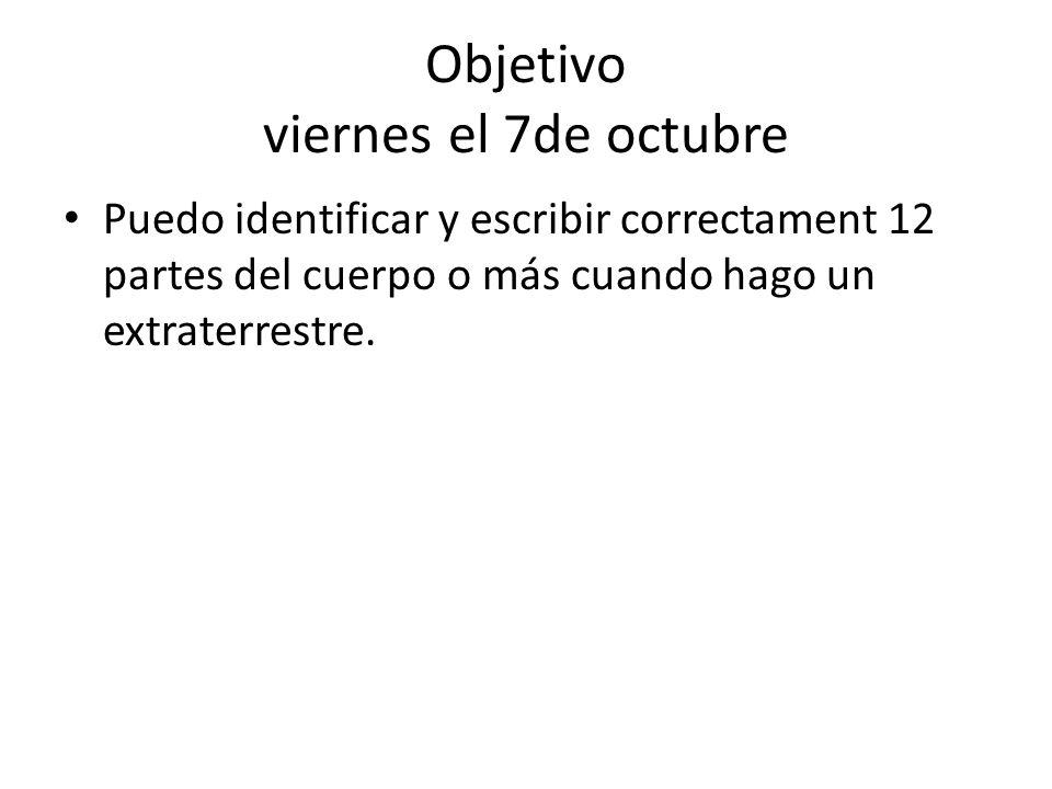 Objetivo viernes el 7de octubre Puedo identificar y escribir correctament 12 partes del cuerpo o más cuando hago un extraterrestre.