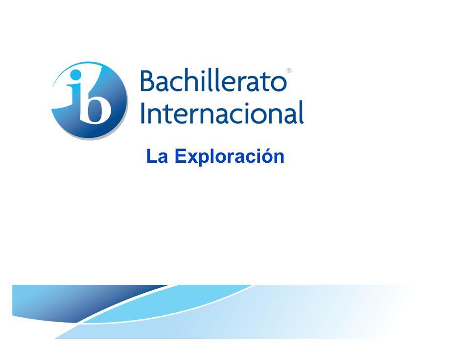 © Organización del Bachillerato Internacional, 2007 Que es la Exploración.
