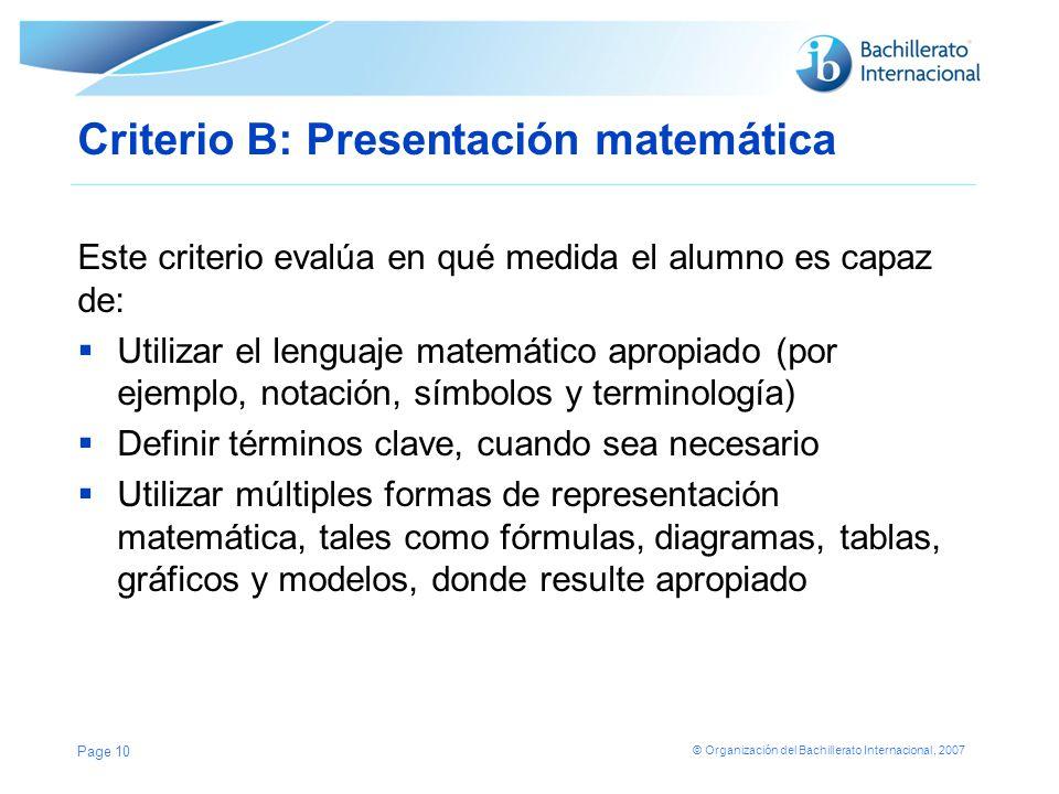 © Organización del Bachillerato Internacional, 2007 Criterio B: Presentación matemática Este criterio evalúa en qué medida el alumno es capaz de: Util