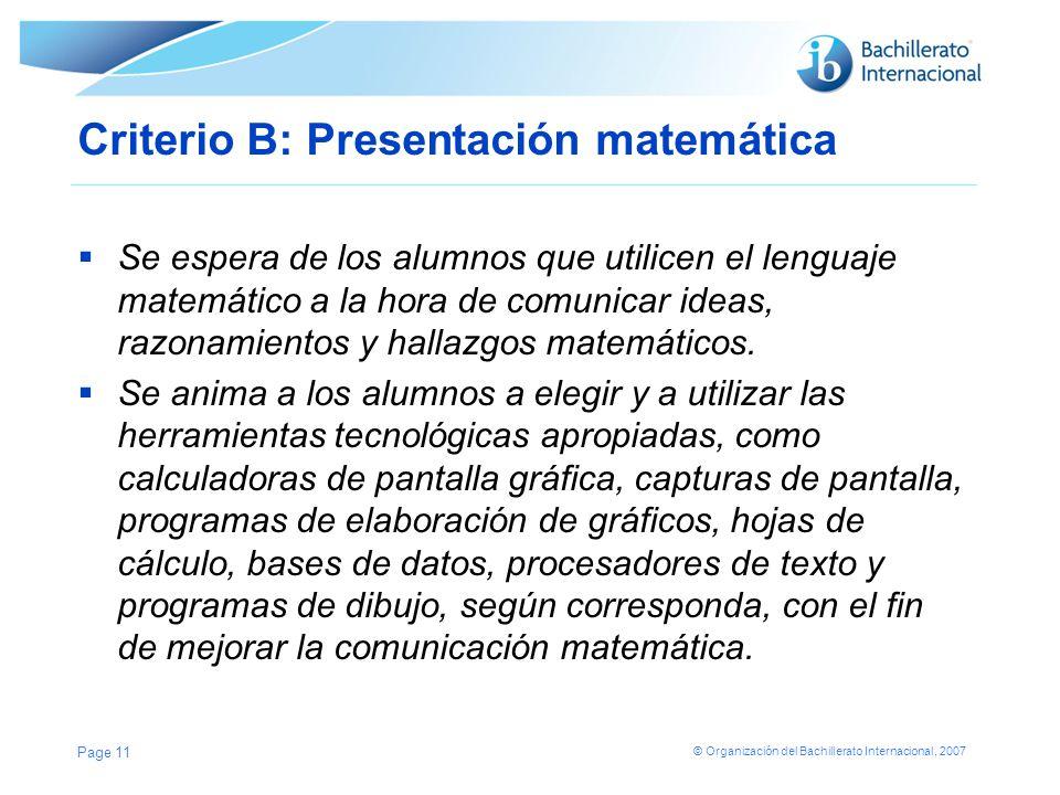 © Organización del Bachillerato Internacional, 2007 Criterio B: Presentación matemática Se espera de los alumnos que utilicen el lenguaje matemático a