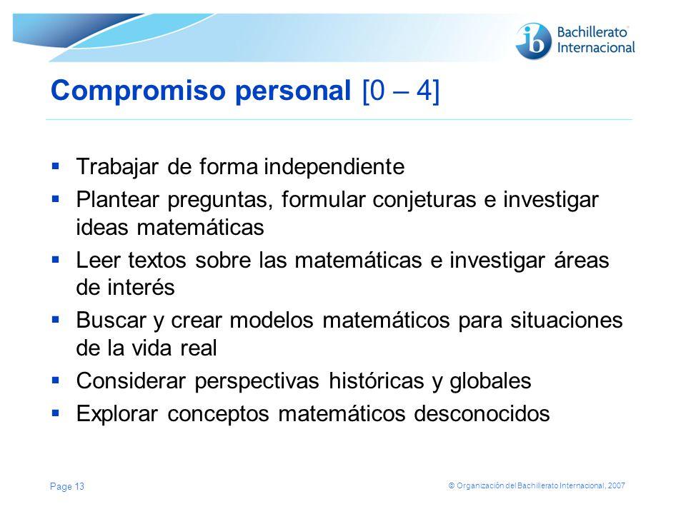 © Organización del Bachillerato Internacional, 2007 Compromiso personal [0 – 4] Trabajar de forma independiente Plantear preguntas, formular conjetura