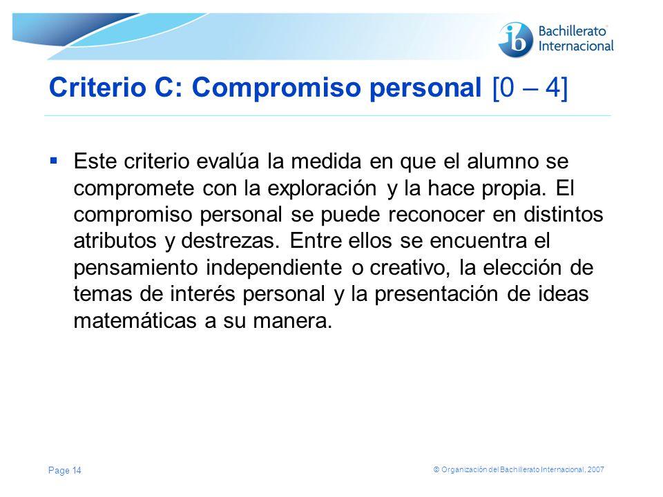 © Organización del Bachillerato Internacional, 2007 Criterio C: Compromiso personal [0 – 4] Este criterio evalúa la medida en que el alumno se comprom
