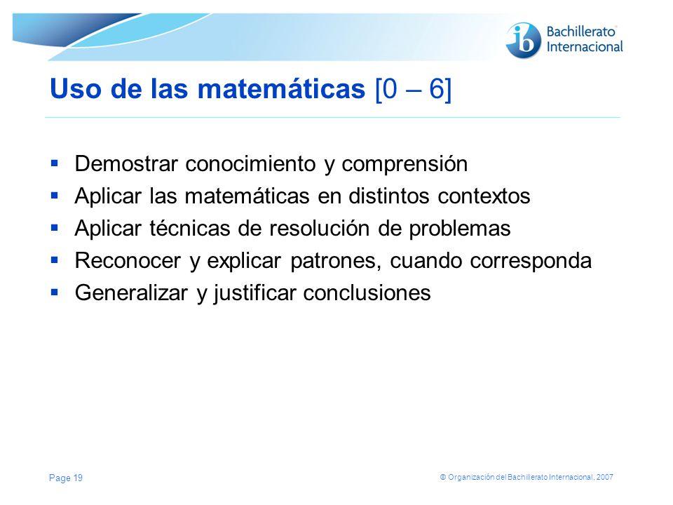 © Organización del Bachillerato Internacional, 2007 Uso de las matemáticas [0 – 6] Demostrar conocimiento y comprensión Aplicar las matemáticas en dis