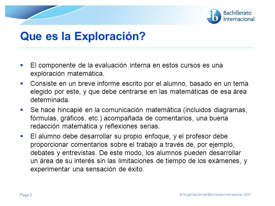 © Organización del Bachillerato Internacional, 2007 Que es la Exploración? El componente de la evaluación interna en estos cursos es una exploración m