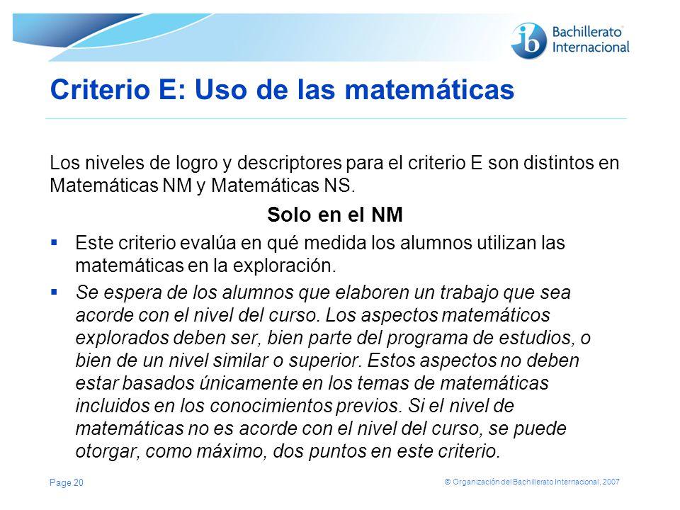 © Organización del Bachillerato Internacional, 2007 Criterio E: Uso de las matemáticas Los niveles de logro y descriptores para el criterio E son dist