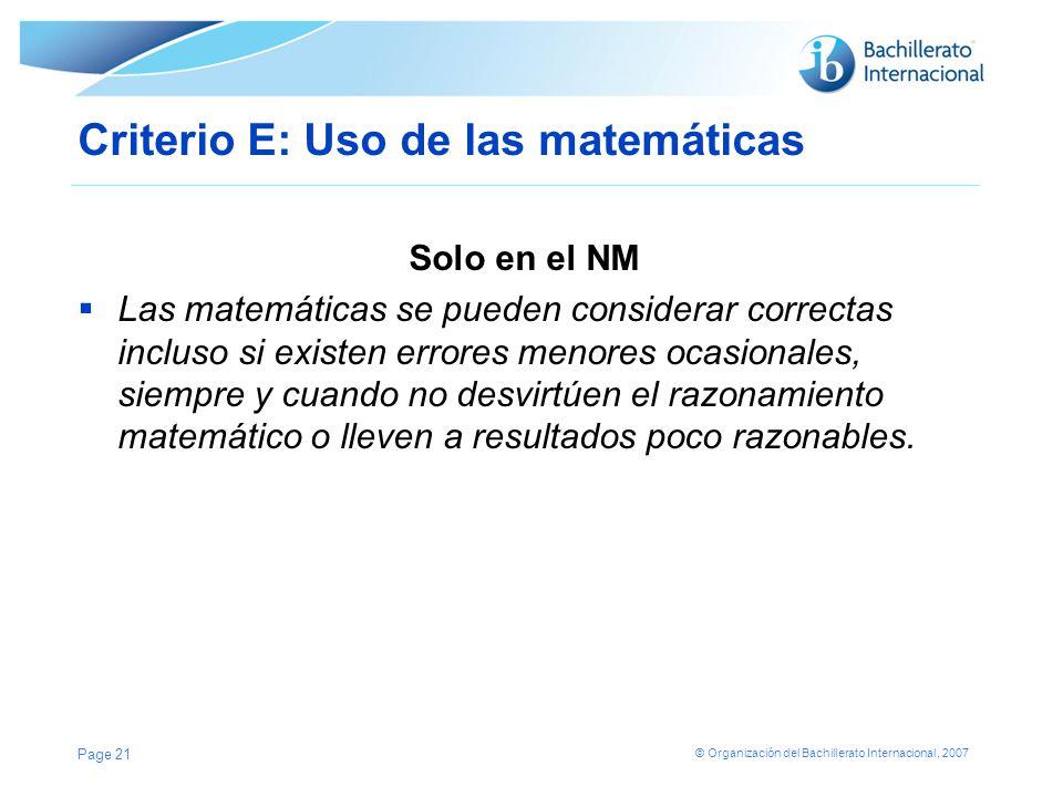 © Organización del Bachillerato Internacional, 2007 Criterio E: Uso de las matemáticas Solo en el NM Las matemáticas se pueden considerar correctas in