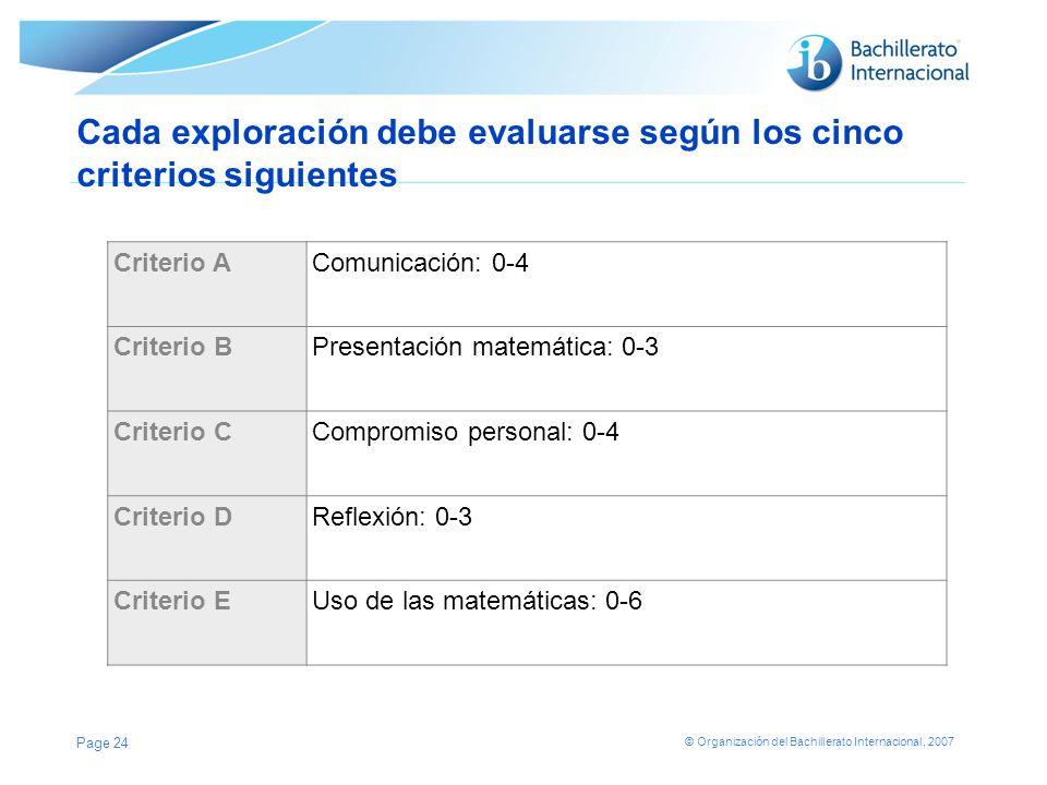 © Organización del Bachillerato Internacional, 2007 Cada exploración debe evaluarse según los cinco criterios siguientes Criterio AComunicación: 0-4 C