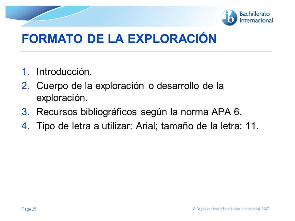 © Organización del Bachillerato Internacional, 2007 FORMATO DE LA EXPLORACIÓN 1.Introducción. 2.Cuerpo de la exploración o desarrollo de la exploració