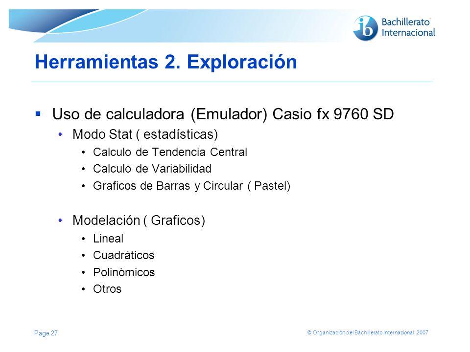 © Organización del Bachillerato Internacional, 2007 Herramientas 2. Exploración Uso de calculadora (Emulador) Casio fx 9760 SD Modo Stat ( estadística