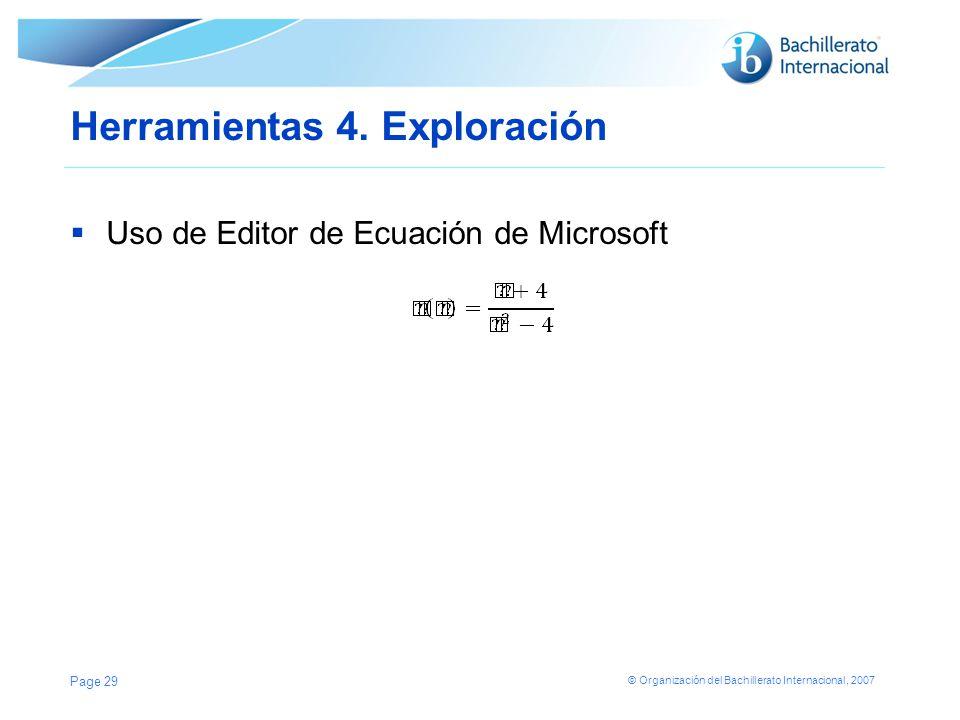 © Organización del Bachillerato Internacional, 2007 Herramientas 4. Exploración Uso de Editor de Ecuación de Microsoft Page 29