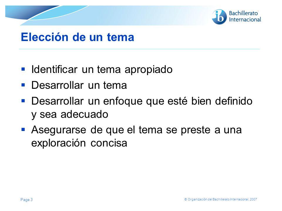 © Organización del Bachillerato Internacional, 2007 Elección de un tema Identificar un tema apropiado Desarrollar un tema Desarrollar un enfoque que e