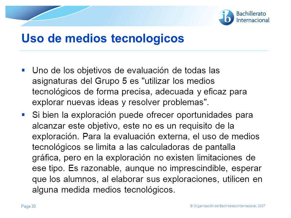 © Organización del Bachillerato Internacional, 2007 Uso de medios tecnologicos Uno de los objetivos de evaluación de todas las asignaturas del Grupo 5