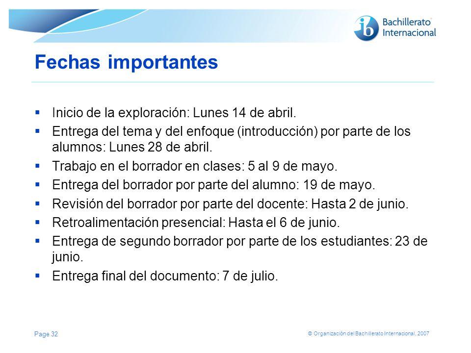 © Organización del Bachillerato Internacional, 2007 Fechas importantes Inicio de la exploración: Lunes 14 de abril. Entrega del tema y del enfoque (in
