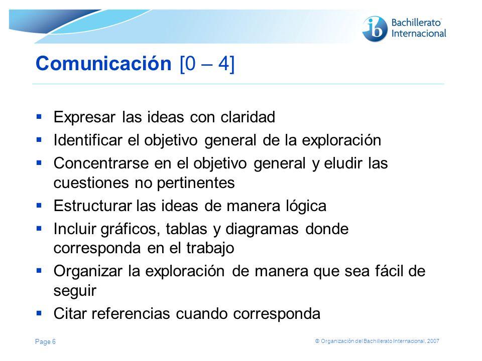 © Organización del Bachillerato Internacional, 2007 Comunicación [0 – 4] Expresar las ideas con claridad Identificar el objetivo general de la explora
