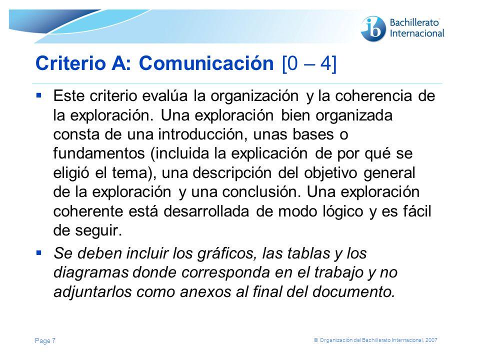 © Organización del Bachillerato Internacional, 2007 Criterio A: Comunicación [0 – 4] NivelDescriptor de nivel 0La exploración no alcanza ninguno de los niveles especificados por los descriptores que figuran a continuación.