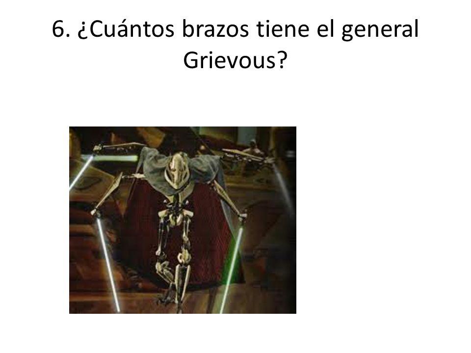 6. ¿Cuántos brazos tiene el general Grievous?